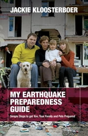 My Earthquake Preparedness Guide - Simple Steps to get You, Your Family and Pets Prepared ebook by Jackie Kloosterboer