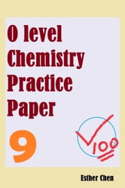 O level Chemistry Practice Papers 9 ebook by Esther Chen