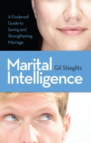 Marital Intelligence - A foolproof guide for saving and supercharging marriage ebook by Gil Stieglitz