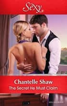 The Secret He Must Claim ebook by