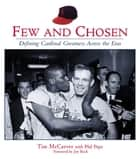 Few and Chosen Cardinals - Defining Cardinal Greatness Across the Eras ebook by Tim McCarver, Phil Pepe, Joe Buck