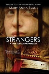 Strangers - A Faye Longchamp Mystery ebook by Mary Anna Evans