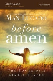 Before Amen Study Guide - The Power of a Simple Prayer ebook by Max Lucado