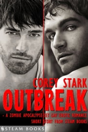 Outbreak - A Zombie Apocalypse-Set Gay Erotic Romance from Steam Books ebook by Corey Stark,Steam Books