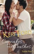 Cupcakes and Crushes - Turtle Pine, #1 ebook by Keri Ford