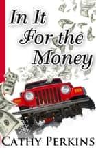 In It For The Money ebook by Cathy Perkins