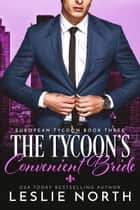 The Tycoon's Convenient Bride - European Tycoon, #3 ebook by Leslie North