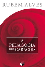 A pedagogia dos caracóis ebook by Rubem Alves