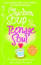 Chicken Soup For The Teenage Soul eBook by Jack Canfield, Mark Victor Hansen