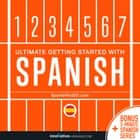 Learn Spanish: Ultimate Getting Started with Spanish audiobook by Innovative Language Learning, LLC