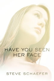Have You Seen Her Face ebook by Steve Schaefer