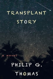 Transplant Story ebook by Philip G. Thomas