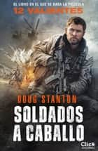 Soldados a caballo ebook by Doug Stanton, Enrique Herrando
