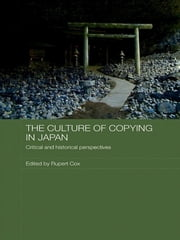 The Culture of Copying in Japan - Critical and Historical Perspectives ebook by Rupert Cox