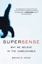 SuperSense - How the Developing Brain Creates Supernatural Beliefs ebook by Bruce M. Hood