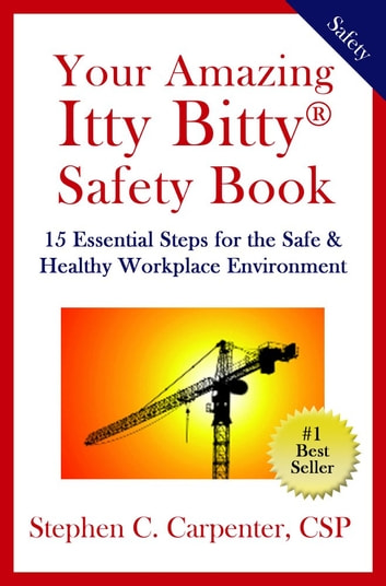 Your Amazing Itty Bitty Safety Book - 15 Essential Steps for the Safe & Healthy Workplace Environment ebook by Stephen C. CarPenter, CSP