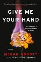 Give Me Your Hand ebook by Megan Abbott