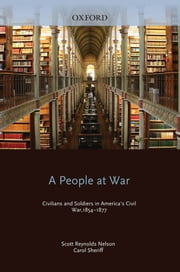 A People at War : Civilians and Soldiers in America's Civil War ebook by Scott Reynolds Nelson;Carol Sheriff