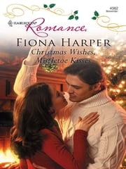 Christmas Wishes, Mistletoe Kisses ebook by Fiona Harper