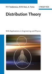 Distribution Theory - With Applications in Engineering and Physics ebook by Wilhelm W. Kecs,Antonela Toma,Petre Teodorescu