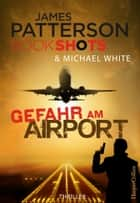 Gefahr am Airport - Packender Thriller vom Bestseller Autor der Alex Cross Romane ebook by James Patterson, Florian Kienzle, Ivonne Senn