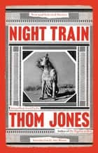 Night Train - New and Selected Stories ebook by Thom Jones, Amy Bloom