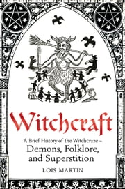A Brief History of Witchcraft ebook by Lois Martin