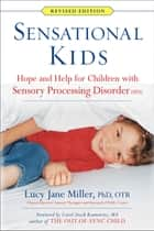 Sensational Kids Revised Edition - Hope and Help for Children with Sensory Processing Disorder (SPD) ebook by Lucy Jane Miller, Doris A. Fuller, Janice Roetenberg