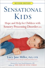 Sensational Kids Revised Edition - Hope and Help for Children with Sensory Processing Disorder (SPD) ebook by Lucy Jane Miller,Doris A. Fuller,Janice Roetenberg