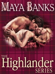 The Highlander Series 3-Book Bundle - In Bed with a Highlander, Seduction of a Highland Lass, Never Love a Highlander ebook by Maya Banks
