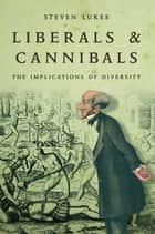 Liberals and Cannibals - The Implications of Diversity ebook by Steven Lukes