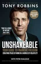 Unshakeable - Your Guide to Financial Freedom ebook by Tony Robbins, Peter Mallouk