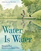 Water Is Water - A Book About the Water Cycle ebook by Miranda Paul, Jason Chin