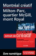 Montréal créatif - Milton-Parc, quartier McGill, Mont-Royal eBook by Jerome Delgado