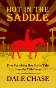 Hot In The Saddle ebook by Dale Chase