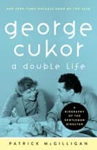 George Cukor - A Double Life ebook by Patrick McGilligan