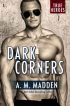 Dark Corners - A True Heroes Novel ebook by