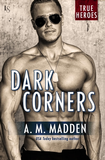 Dark Corners - A True Heroes Novel ebook by A. M. Madden