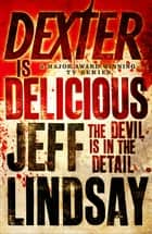Dexter is Delicious ebook by Jeff Lindsay