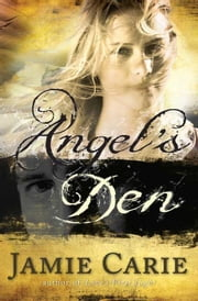Angel's Den: A Novel ebook by Jamie Carie