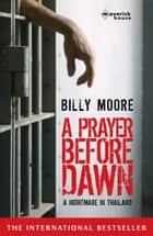 A Prayer Before Dawn ebook by Billy Moore