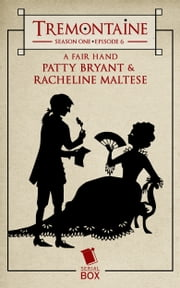 Tremontaine: A Fair Hand - (Episode 6) ebook by Racheline Maltese & Patty Bryant,Ellen Kushner,Malinda Lo