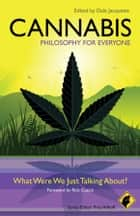 Cannabis - Philosophy for Everyone - What Were We Just Talking About? ebook by Fritz Allhoff, Dale Jacquette, Rick Cusick