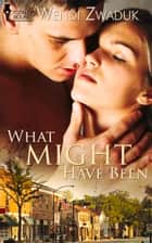 What Might Have Been ebook by Wendi Zwaduk