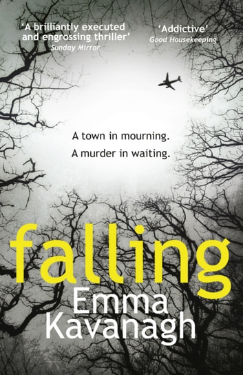 Falling - A dark psychological thriller. Perfect for fans of Tana French and S. J. Watson eBook by Emma Kavanagh