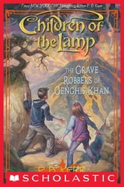 Children of the Lamp #7: The Grave Robbers of Genghis Khan ebook by P. B. Kerr
