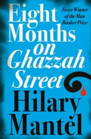 Eight Months on Ghazzah Street ebook by Hilary Mantel