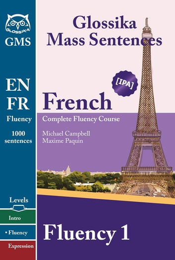 French Fluency 1 - Glossika Mass Sentences ebook by Michael Campbell,Maxime Paquin