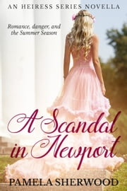 A Scandal in Newport - An Heiress Series Novella ebook by Pamela Sherwood