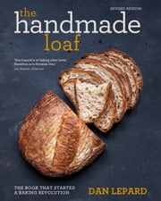 The Handmade Loaf - Classic & Contemporary Sourdough Bread ebook by Dan Lepard